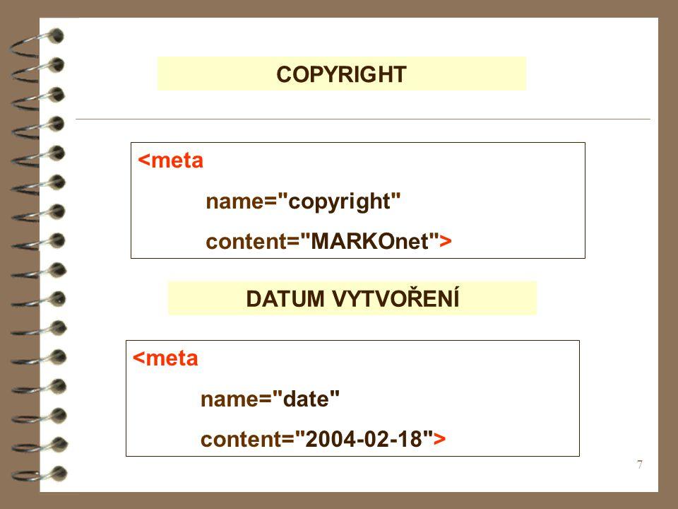 7 COPYRIGHT <meta name= copyright content= MARKOnet > DATUM VYTVOŘENÍ <meta name= date content= 2004-02-18 >