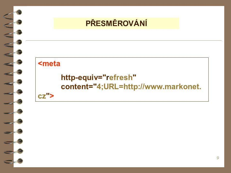 9 PŘESMĚROVÁNÍ <meta http-equiv= refresh content= 4;URL=http://www.markonet. cz >