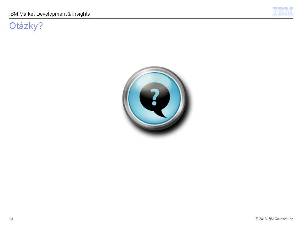 © 2013 IBM Corporation IBM Market Development & Insights Otázky? 14