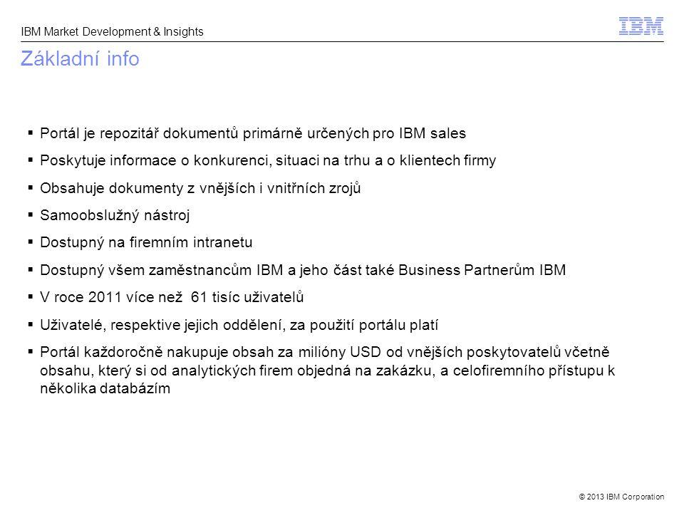 © 2013 IBM Corporation IBM Market Development & Insights Základní info  Portál je repozitář dokumentů primárně určených pro IBM sales  Poskytuje inf