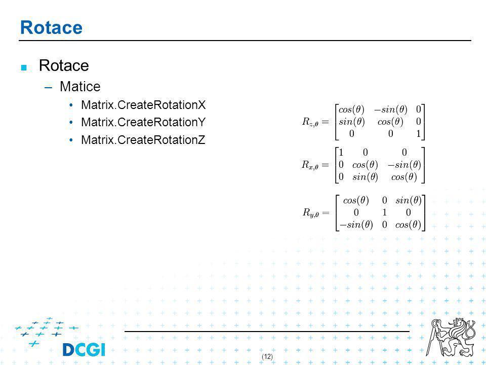 (12) Rotace – –Matice Matrix.CreateRotationX Matrix.CreateRotationY Matrix.CreateRotationZ