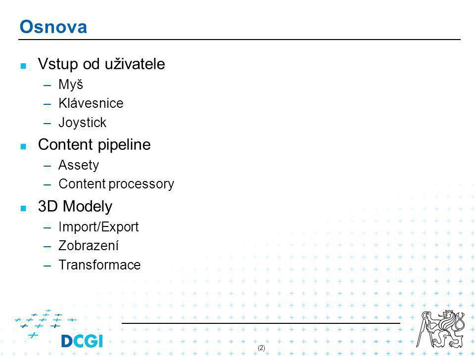 (2) Osnova Vstup od uživatele – –Myš – –Klávesnice – –Joystick Content pipeline – –Assety – –Content processory 3D Modely – –Import/Export – –Zobrazen