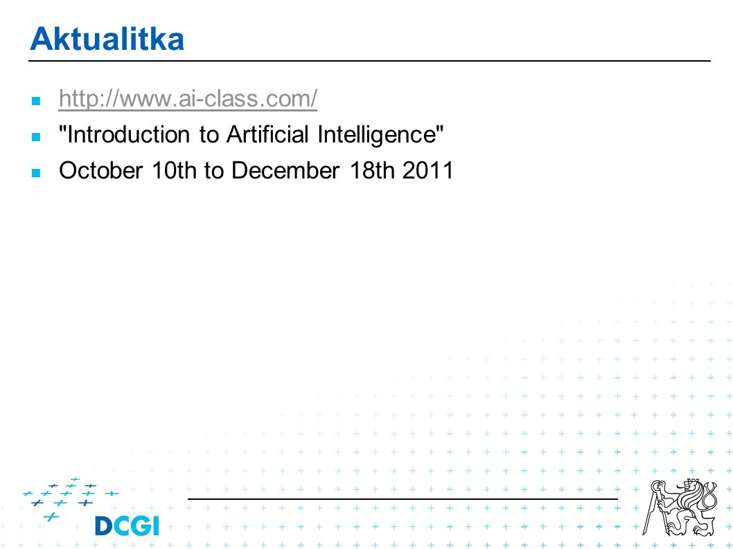Aktualitka http://www.ai-class.com/ Introduction to Artificial Intelligence October 10th to December 18th 2011
