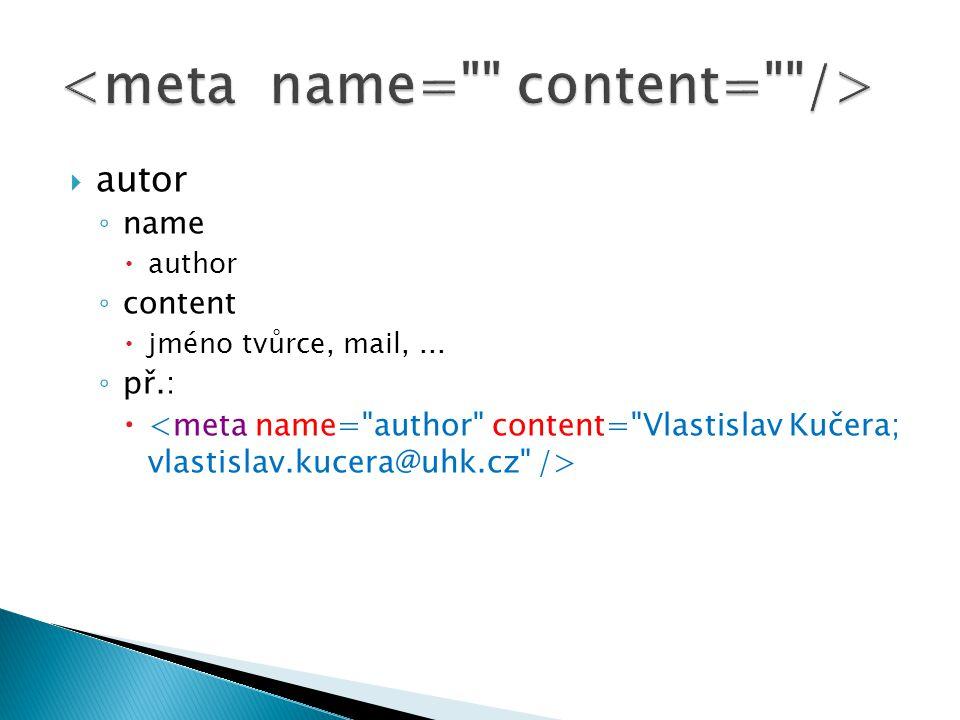  autor ◦ name  author ◦ content  jméno tvůrce, mail,... ◦ př.: 