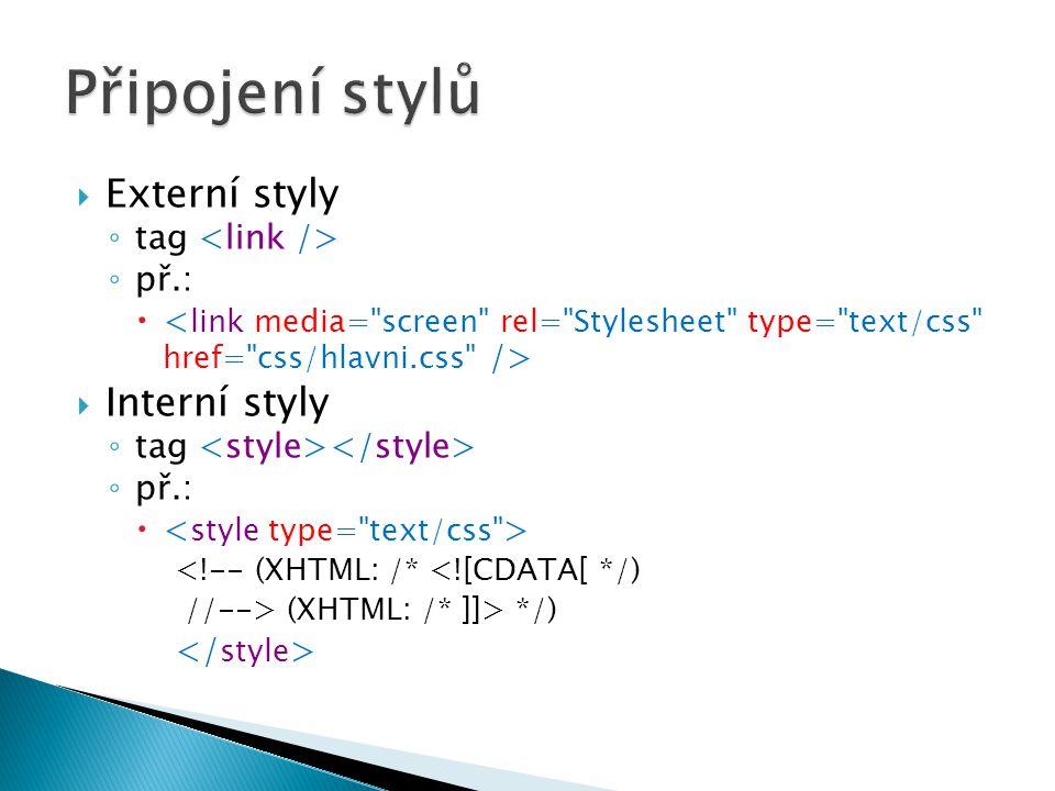  Externí styly ◦ tag ◦ př.:   Interní styly ◦ tag ◦ př.:  <!-- (XHTML: /* <![CDATA[ */) //--> (XHTML: /* ]]> */)