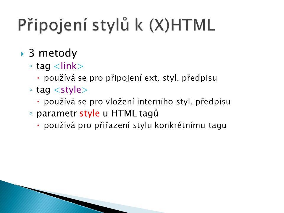  3 metody ◦ tag  používá se pro připojení ext. styl.