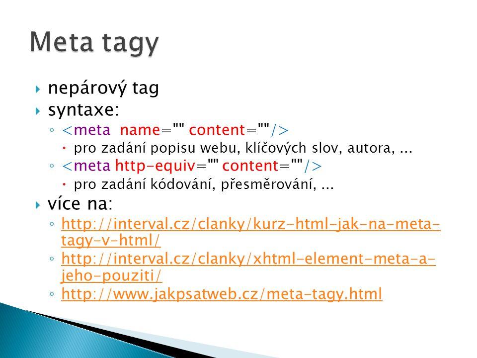  nepárový tag  syntaxe: ◦  pro zadání popisu webu, klíčových slov, autora,...