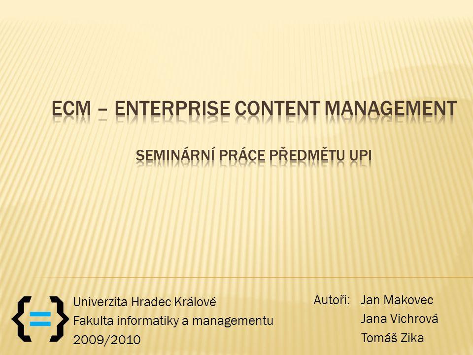 Autoři: Jan Makovec Jana Vichrová Tomáš Zika Univerzita Hradec Králové Fakulta informatiky a managementu 2009/2010
