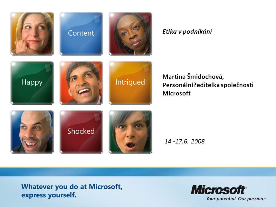 Etika v podnikání Martina Šmidochová, Personální ředitelka společnosti Microsoft 14.-17.6. 2008