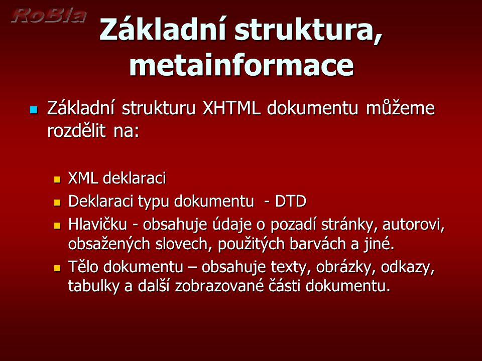 Základní struktura, metainformace Základní strukturu XHTML dokumentu můžeme rozdělit na: Základní strukturu XHTML dokumentu můžeme rozdělit na: XML de