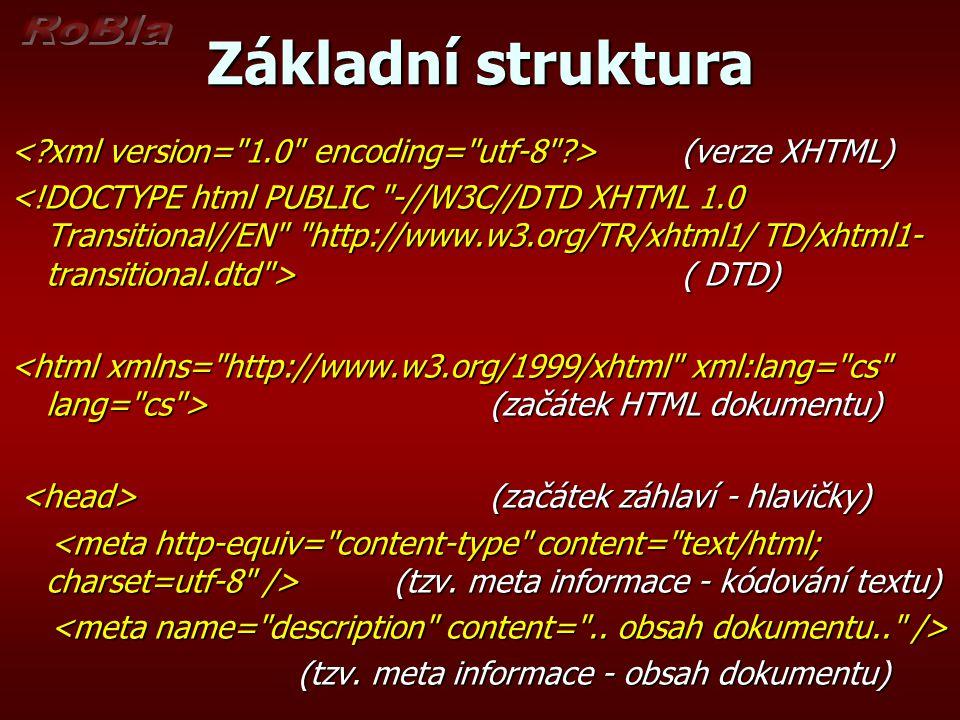 Základní struktura (verze XHTML) (verze XHTML) ( DTD) ( DTD) (začátek HTML dokumentu) (začátek HTML dokumentu) (začátek záhlaví - hlavičky) (začátek z