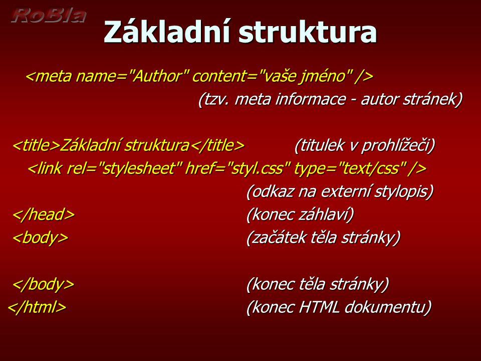 Základní struktura (tzv. meta informace - autor stránek) Základní struktura (titulek v prohlížeči) Základní struktura (titulek v prohlížeči) (odkaz na
