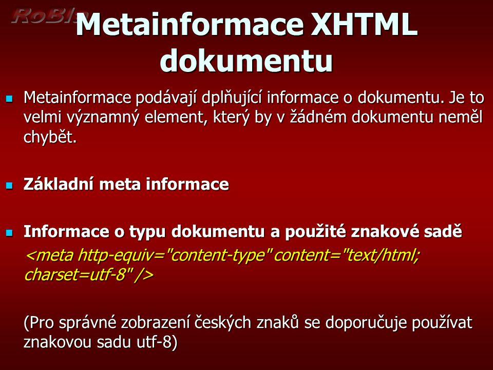Metainformace XHTML dokumentu Metainformace podávají dplňující informace o dokumentu. Je to velmi významný element, který by v žádném dokumentu neměl