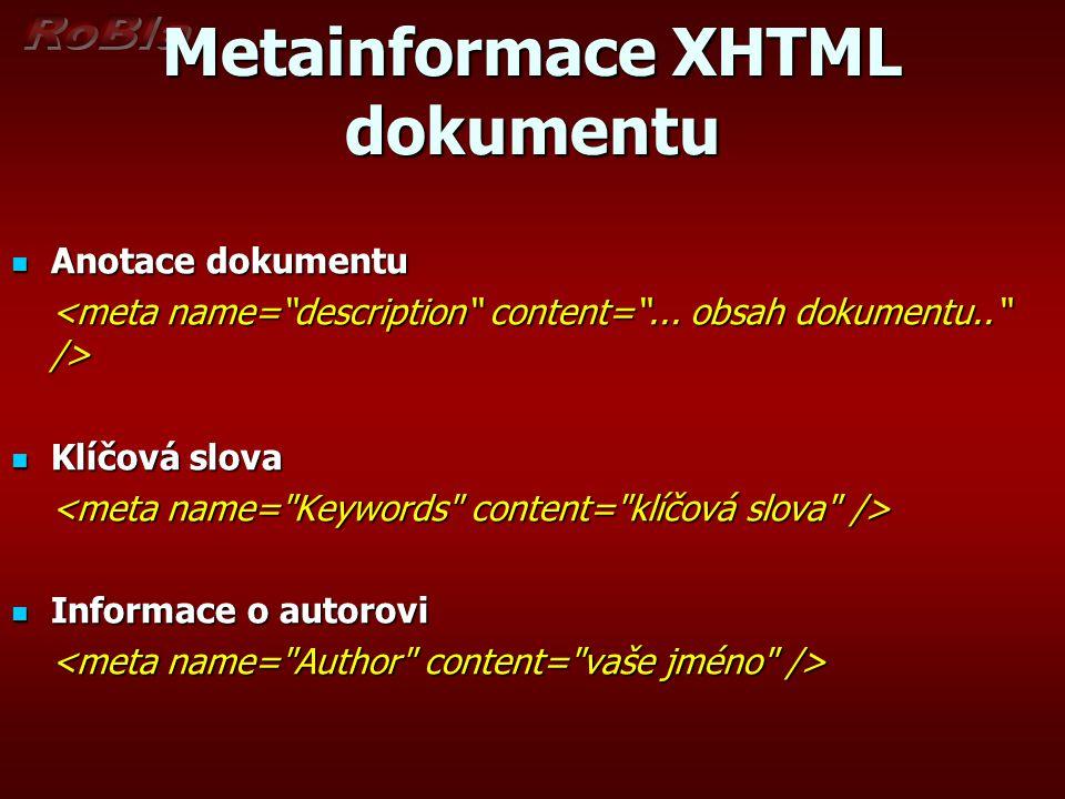 Metainformace XHTML dokumentu Anotace dokumentu Anotace dokumentu Klíčová slova Klíčová slova Informace o autorovi Informace o autorovi