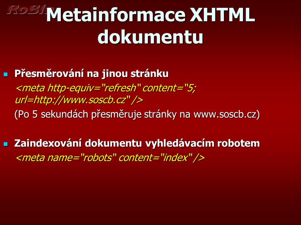 Metainformace XHTML dokumentu Přesměrování na jinou stránku Přesměrování na jinou stránku (Po 5 sekundách přesměruje stránky na www.soscb.cz) Zaindexo