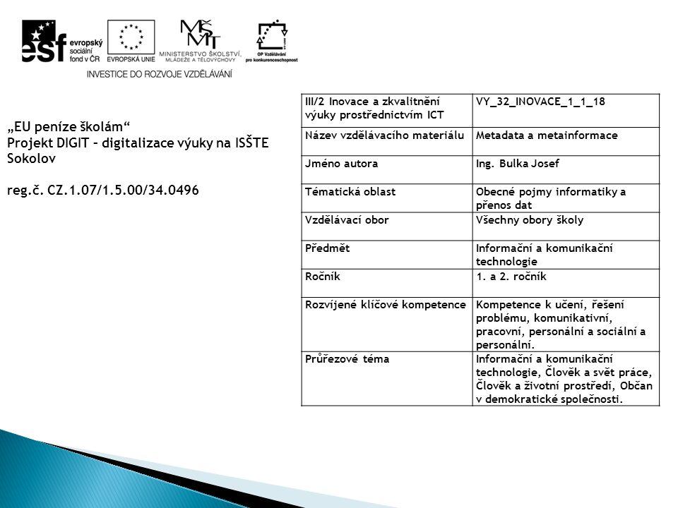 III/2 Inovace a zkvalitnění výuky prostřednictvím ICT VY_32_INOVACE_1_1_18 Název vzdělávacího materiáluMetadata a metainformace Jméno autoraIng.