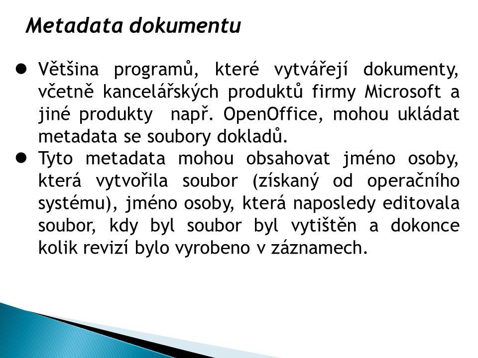 Metadata dokumentu Většina programů, které vytvářejí dokumenty, včetně kancelářských produktů firmy Microsoft a jiné produkty např.