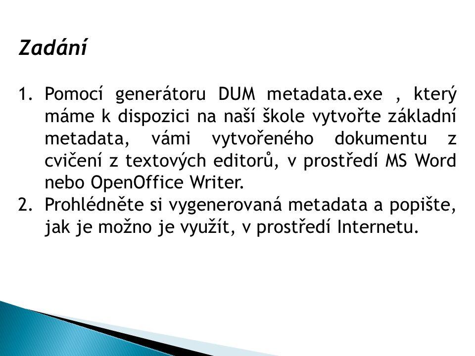 Zadání 1.Pomocí generátoru DUM metadata.exe, který máme k dispozici na naší škole vytvořte základní metadata, vámi vytvořeného dokumentu z cvičení z textových editorů, v prostředí MS Word nebo OpenOffice Writer.