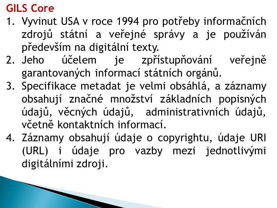 GILS Core 1.Vyvinut USA v roce 1994 pro potřeby informačních zdrojů státní a veřejné správy a je používán především na digitální texty.