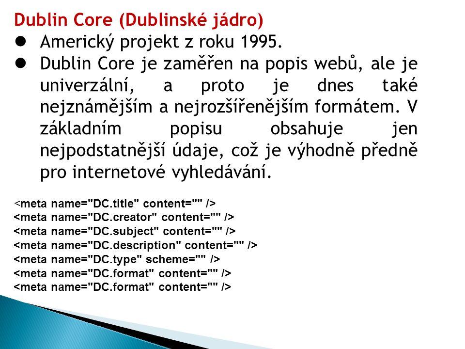 Dublin Core (Dublinské jádro) Americký projekt z roku 1995.