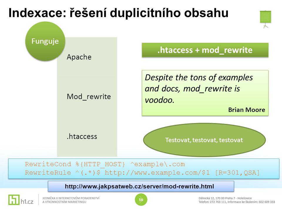 Indexace: řešení duplicitního obsahu 16.htaccess + mod_rewrite RewriteCond %{HTTP_HOST} ^example\.com RewriteRule ^(.*)$ http://www.example.com/$1 [R=