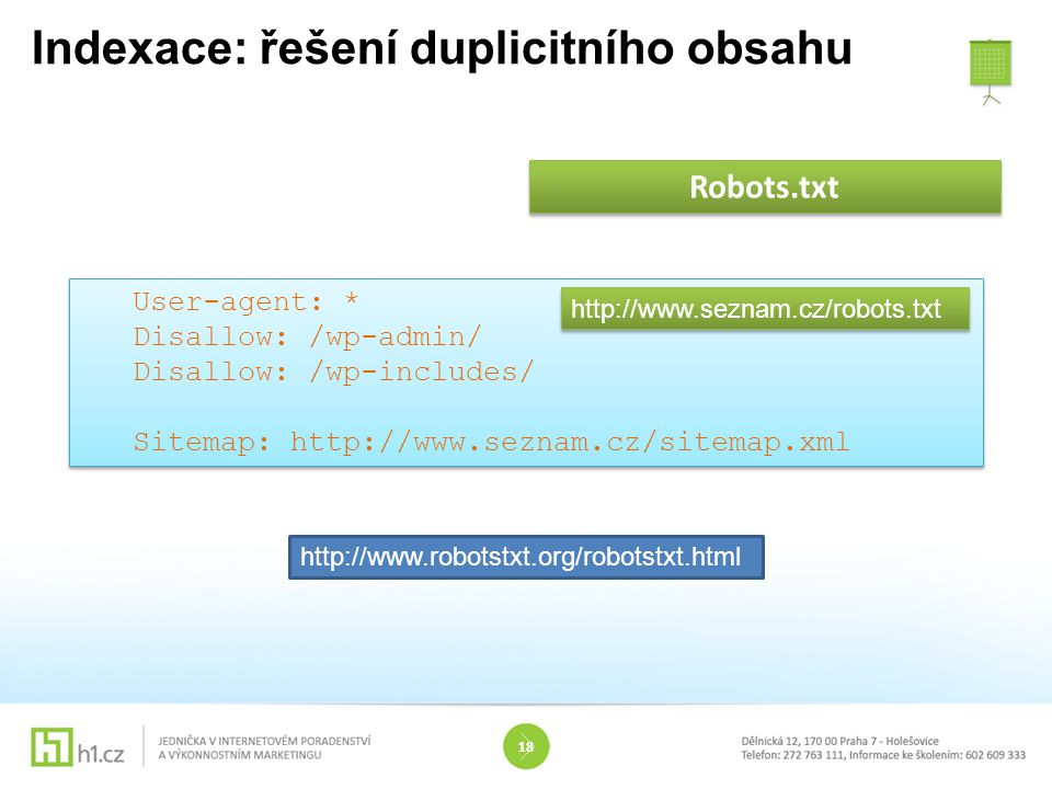 Indexace: řešení duplicitního obsahu 18 Robots.txt User-agent: * Disallow: /wp-admin/ Disallow: /wp-includes/ Sitemap: http://www.seznam.cz/sitemap.xm