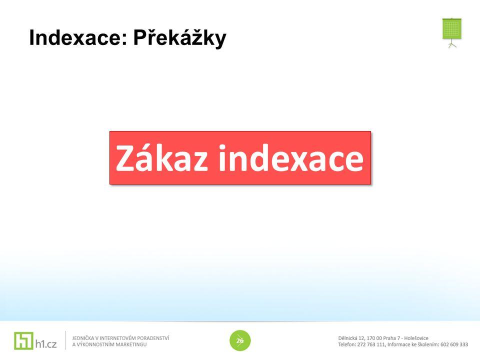 Indexace: Překážky 26 Zákaz indexace