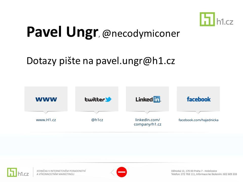 Pavel Ungr, @necodymiconer Dotazy pište na pavel.ungr@h1.cz