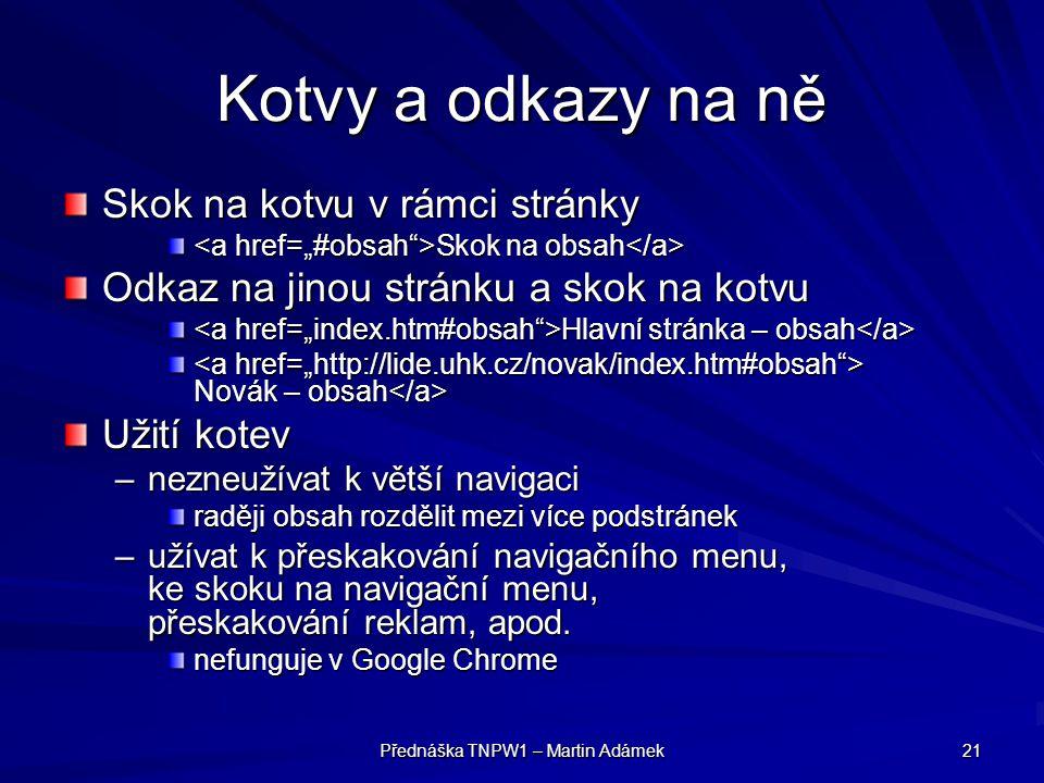 Přednáška TNPW1 – Martin Adámek 21 Kotvy a odkazy na ně Skok na kotvu v rámci stránky Skok na obsah Skok na obsah Odkaz na jinou stránku a skok na kot