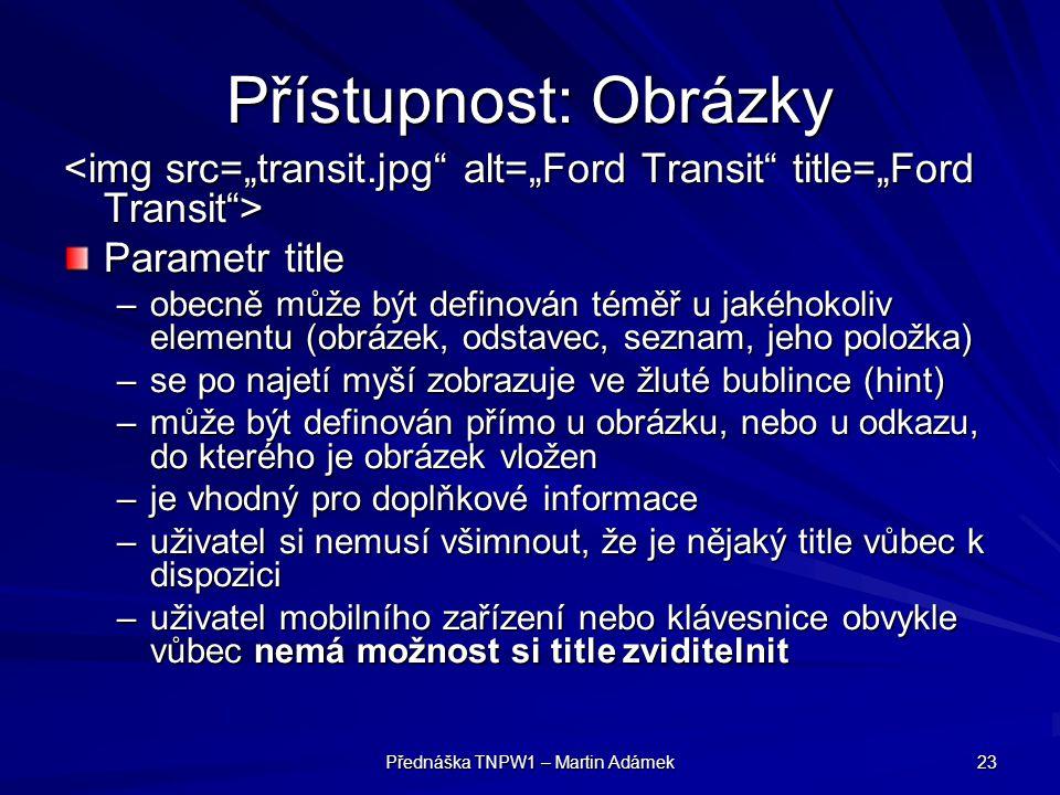 Přednáška TNPW1 – Martin Adámek 23 Přístupnost: Obrázky Parametr title –obecně může být definován téměř u jakéhokoliv elementu (obrázek, odstavec, sez