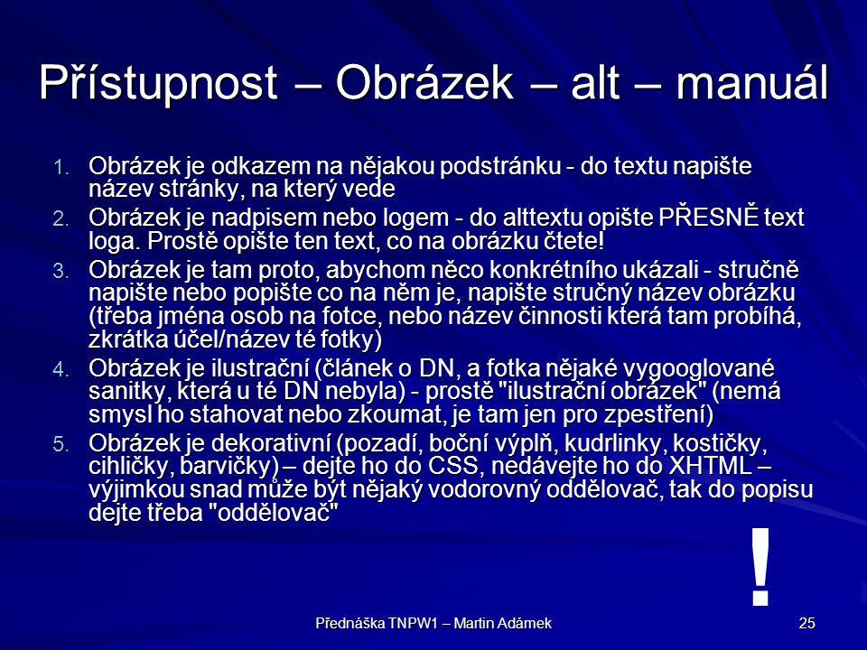 Přednáška TNPW1 – Martin Adámek 25 Přístupnost – Obrázek – alt – manuál 1. Obrázek je odkazem na nějakou podstránku - do textu napište název stránky,
