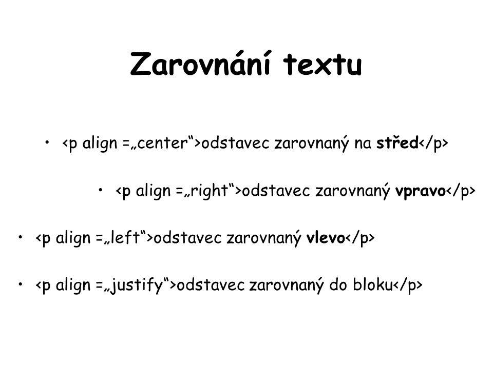 Zarovnání textu odstavec zarovnaný na střed odstavec zarovnaný vpravo odstavec zarovnaný vlevo odstavec zarovnaný do bloku
