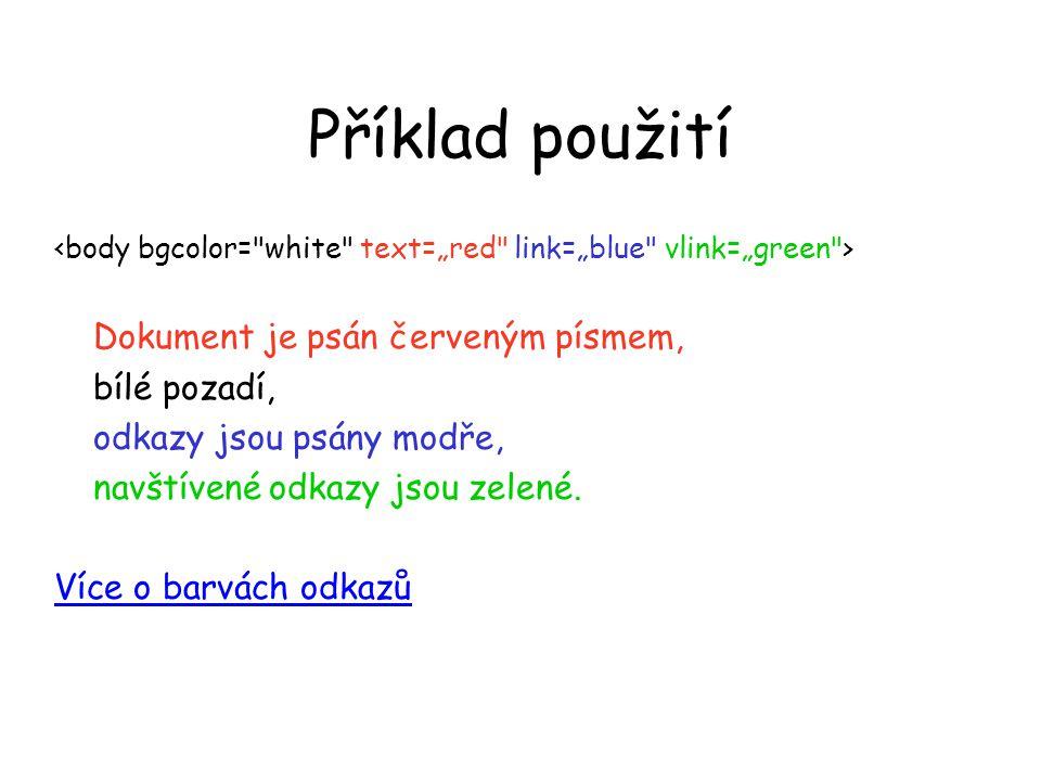 Příklad použití Dokument je psán červeným písmem, bílé pozadí, odkazy jsou psány modře, navštívené odkazy jsou zelené. Více o barvách odkazů