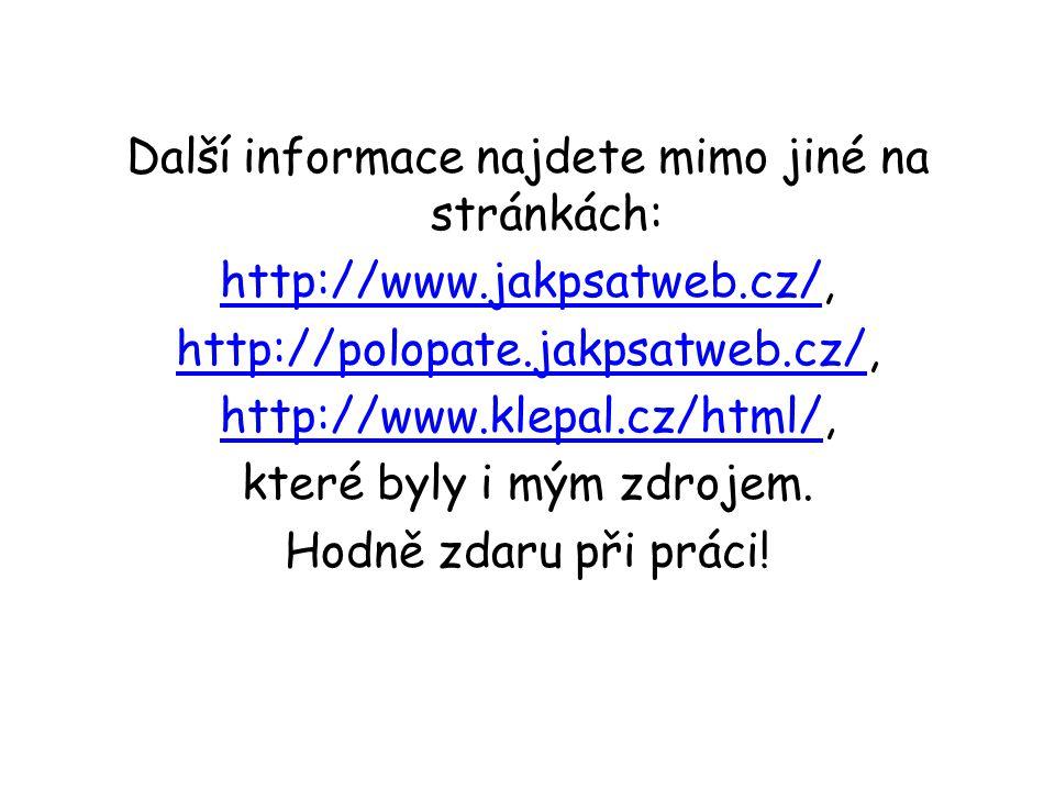 Další informace najdete mimo jiné na stránkách: http://www.jakpsatweb.cz/http://www.jakpsatweb.cz/, http://polopate.jakpsatweb.cz/http://polopate.jakp
