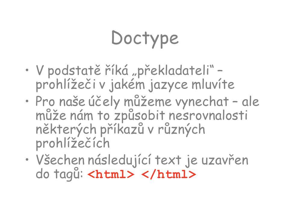 """Doctype V podstatě říká """"překladateli"""" – prohlížeči v jakém jazyce mluvíte Pro naše účely můžeme vynechat – ale může nám to způsobit nesrovnalosti něk"""