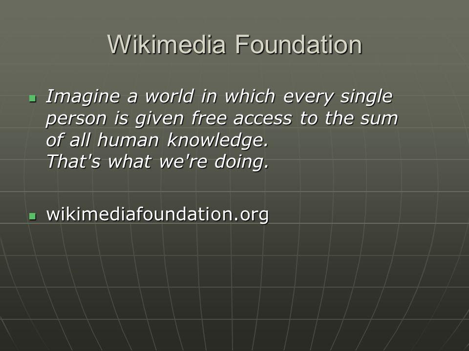 Wikimedia Foundation The Wikimedia Foundation, Inc.