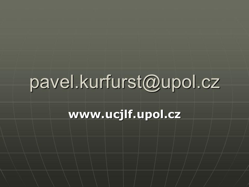 pavel.kurfurst@upol.cz www.ucjlf.upol.cz