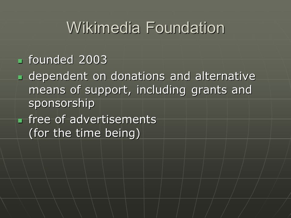 Wikipedia a project to build free encyclopedias in all languages of the world a project to build free encyclopedias in all languages of the world virtually anyone is free to contribute virtually anyone is free to contribute started by Jimmy Wales in January 2001 in one language (English) started by Jimmy Wales in January 2001 in one language (English) currently over 5.1 million articles currently over 5.1 million articles over 150 languages over 150 languages English – 1,370,000 articlesEnglish – 1,370,000 articles German – 460,000German – 460,000 French – 360,000French – 360,000