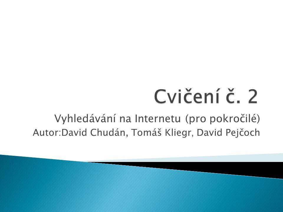 Vyhledávání na Internetu (pro pokročilé) Autor:David Chudán, Tomáš Kliegr, David Pejčoch