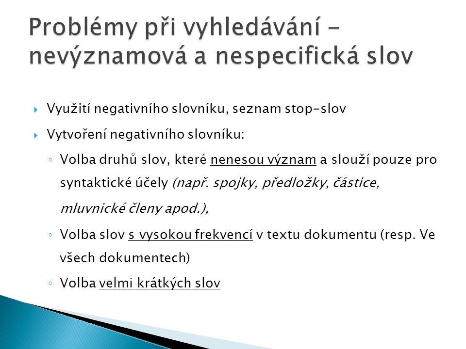  Využití negativního slovníku, seznam stop-slov  Vytvoření negativního slovníku: ◦ Volba druhů slov, které nenesou význam a slouží pouze pro syntaktické účely (např.
