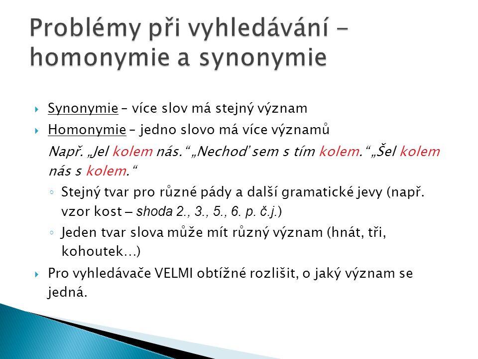 """ Synonymie – více slov má stejný význam  Homonymie – jedno slovo má více významů Např. """"Jel kolem nás."""" """"Nechoď sem s tím kolem."""" """"Šel kolem nás s k"""