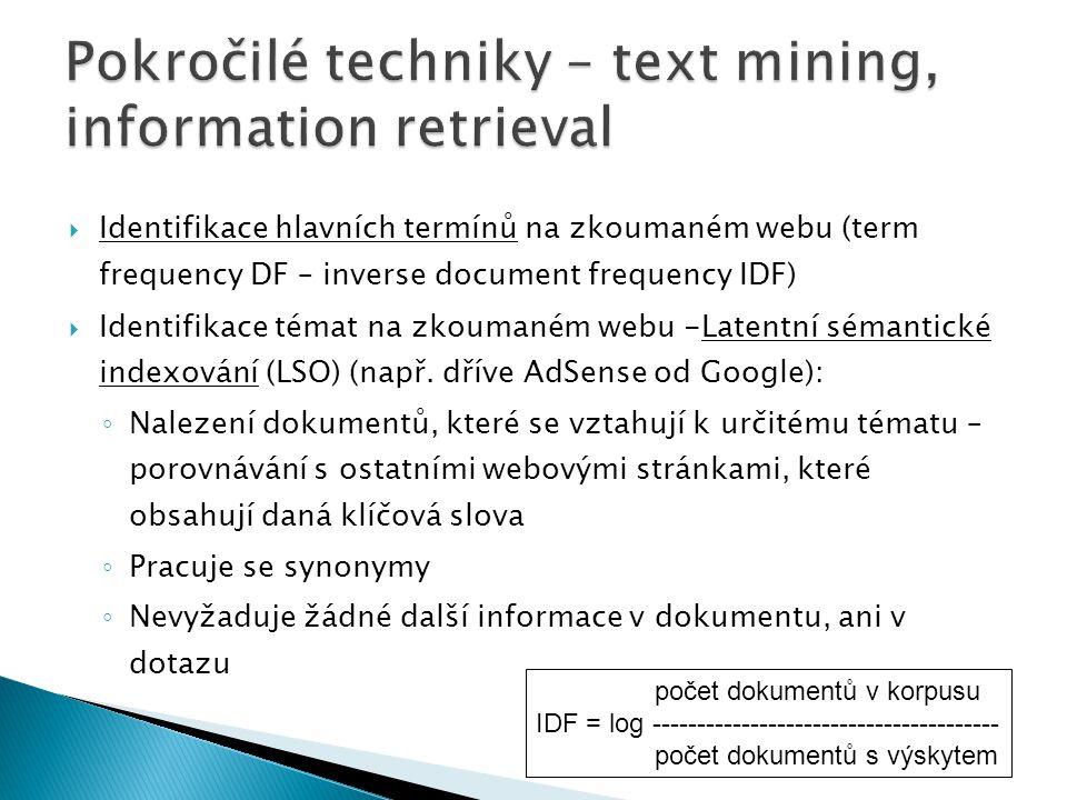  Identifikace hlavních termínů na zkoumaném webu (term frequency DF – inverse document frequency IDF)  Identifikace témat na zkoumaném webu -Latentní sémantické indexování (LSO) (např.