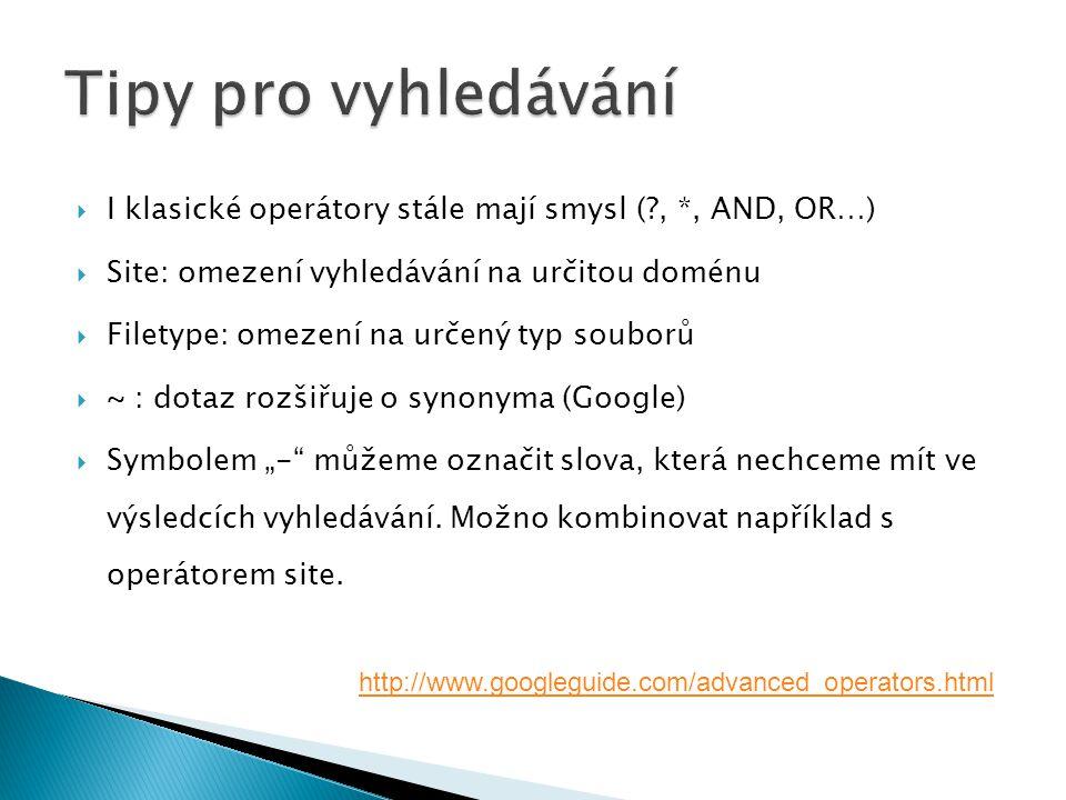""" I klasické operátory stále mají smysl (?, *, AND, OR…)  Site: omezení vyhledávání na určitou doménu  Filetype: omezení na určený typ souborů  ~ : dotaz rozšiřuje o synonyma (Google)  Symbolem """"- můžeme označit slova, která nechceme mít ve výsledcích vyhledávání."""