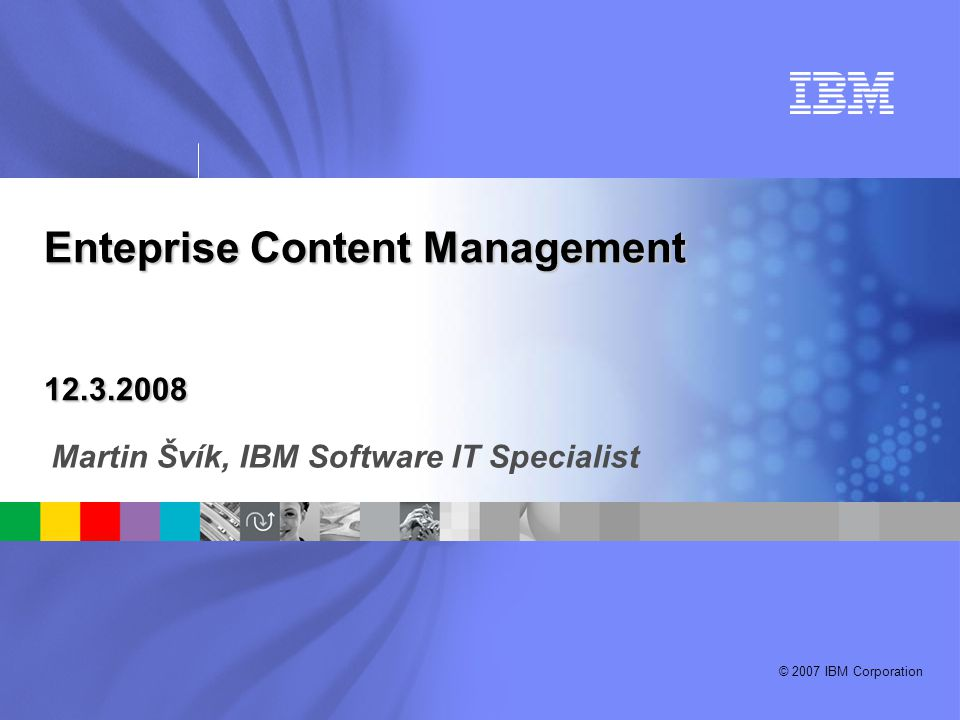 © 2007 IBM Corporation High Level architektura P8 4.0 FileNet Enterprise Manager