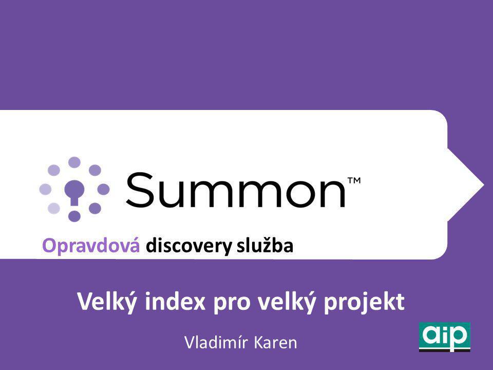 Opravdová discovery služba Velký index pro velký projekt Vladimír Karen