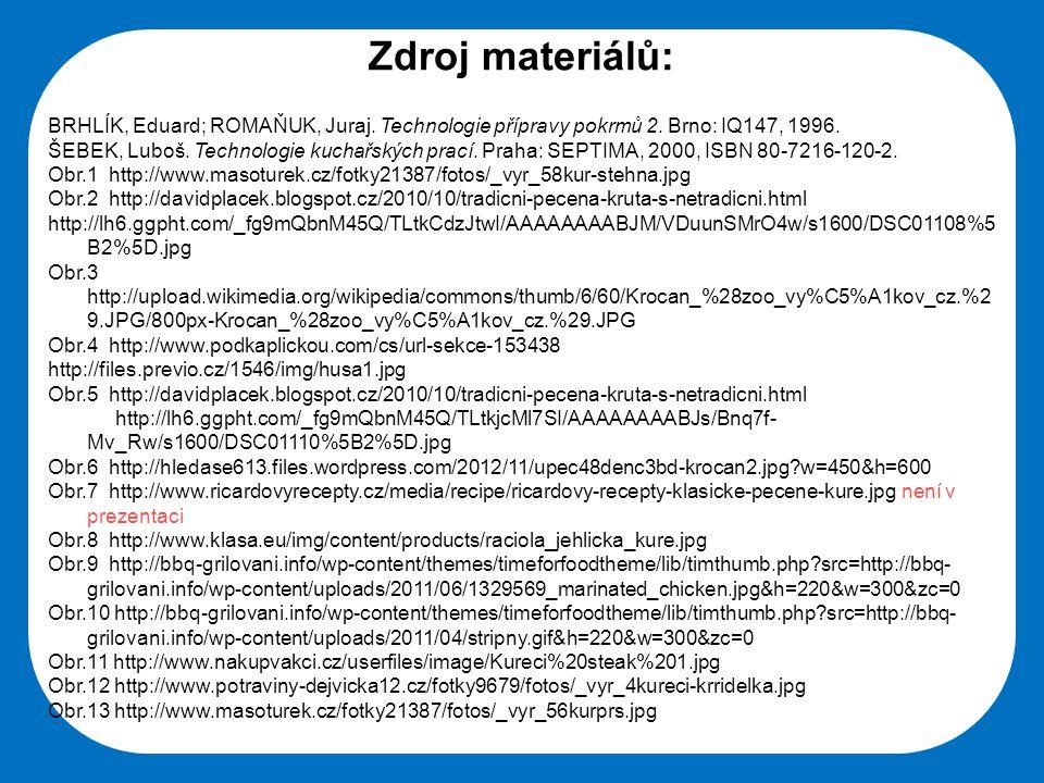 Střední škola Oselce Zdroj materiálů: BRHLÍK, Eduard; ROMAŇUK, Juraj. Technologie přípravy pokrmů 2. Brno: IQ147, 1996. ŠEBEK, Luboš. Technologie kuch