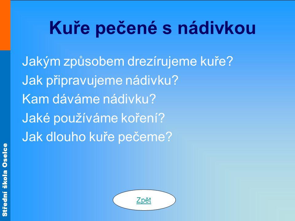 Střední škola Oselce Úprava smažením Kuřecí Ondráš Kuřecí řízky osolíme, opepříme a potřeme česnekem.