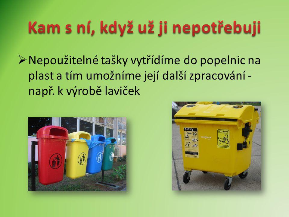  Nepoužitelné tašky vytřídíme do popelnic na plast a tím umožníme její další zpracování - např.