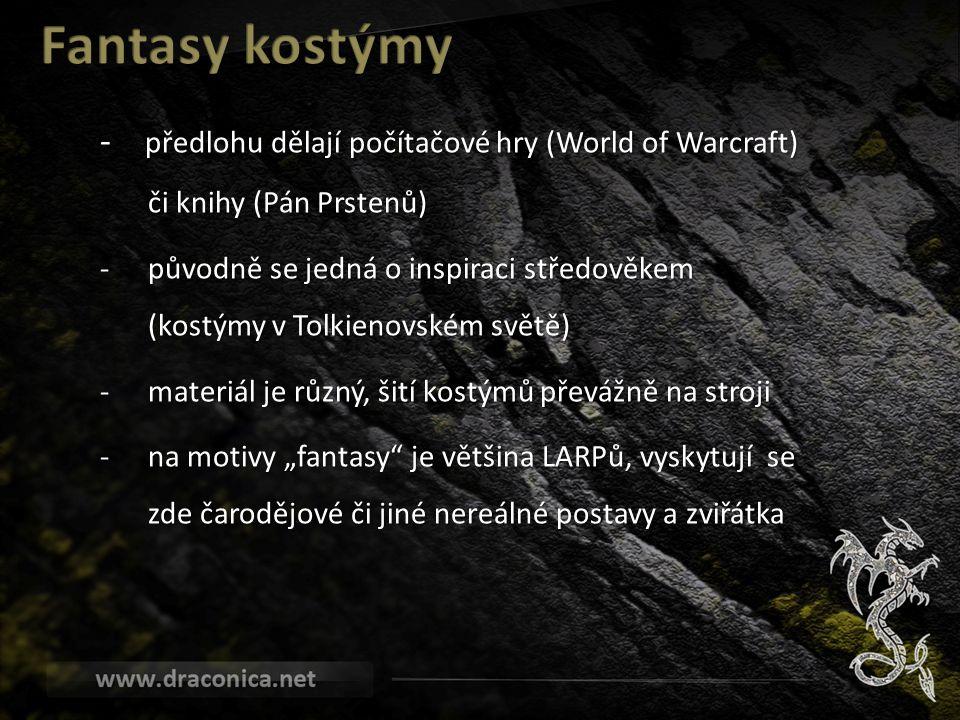 """předlohu dělají počítačové hry (World of Warcraft) či knihy (Pán Prstenů) - předlohu dělají počítačové hry (World of Warcraft) či knihy (Pán Prstenů) -původně se jedná o inspiraci středověkem (kostýmy v Tolkienovském světě) -materiál je různý, šití kostýmů převážně na stroji -na motivy """"fantasy je většina LARPů, vyskytují se zde čarodějové či jiné nereálné postavy a zviřátka"""