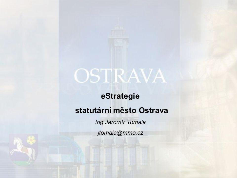 eStrategie statutární město Ostrava Ing.Jaromír Tomala jtomala@mmo.cz